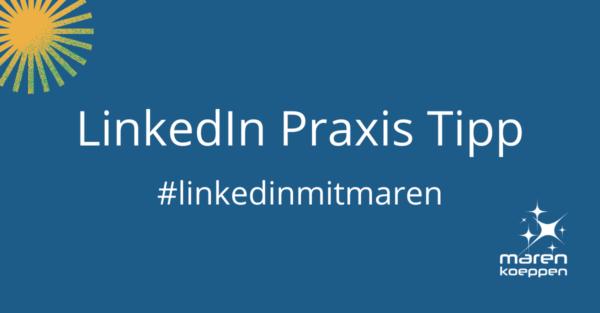 LinkedIn Praxis Tipps von marenkoeppen